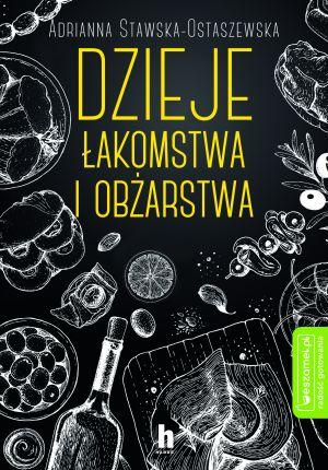 """Adrianna Stawska-Ostaszewska, """"Dzieje łakomstwa i obżarstwa"""", Wydawnictwo Harde, Warszawa 2019"""